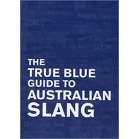 The True Blue Guide to Australian Slang