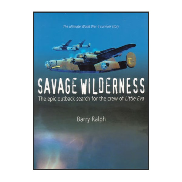 Savage Wilderness - the Epic Outback Search for the Crew of Little Eva